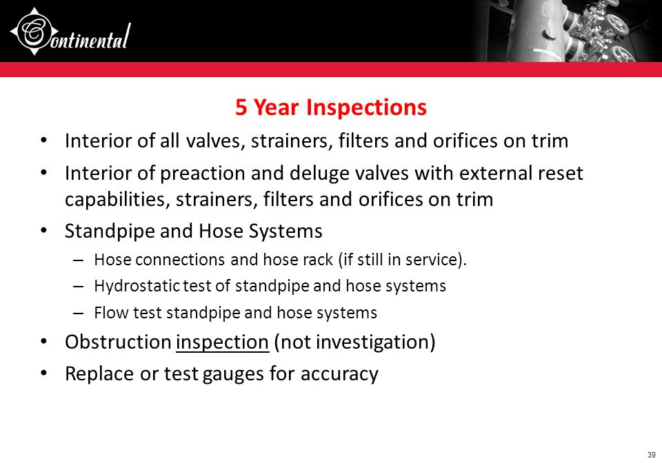 5 Year Inspections Interior of all valves, strainers, filters and orifices on trim.