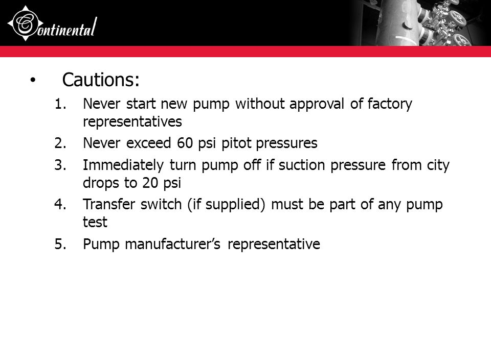 Cautions: Never start new pump without approval of factory representatives. Never exceed 60 psi pitot pressures.