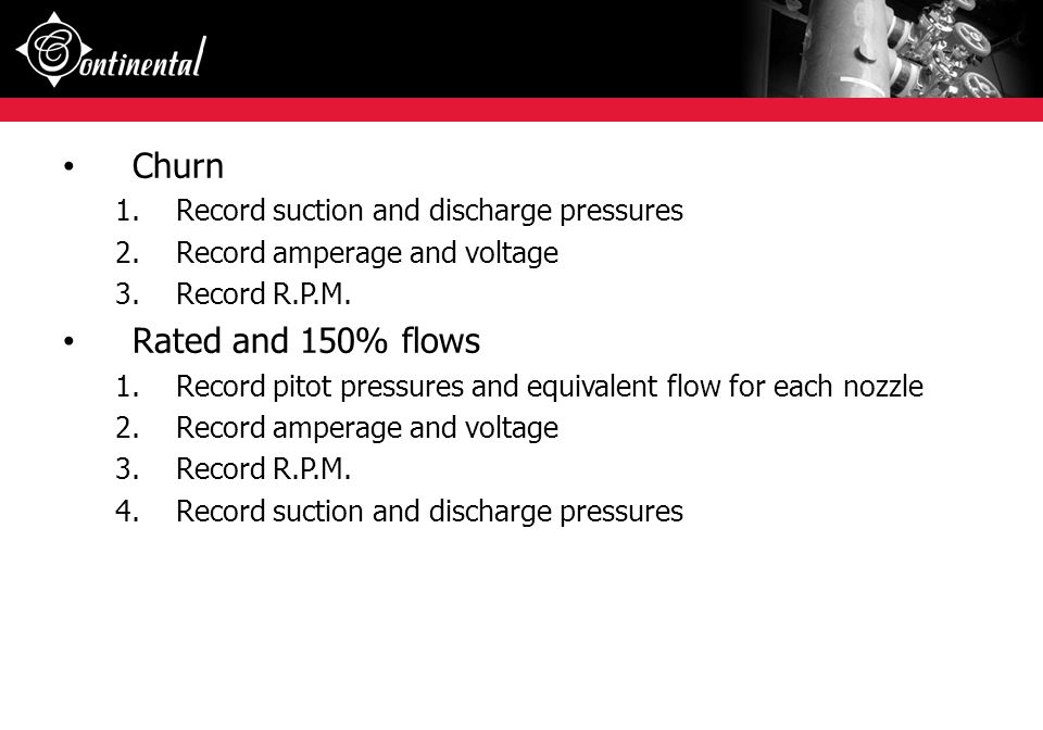 Churn Rated and 150% flows Record suction and discharge pressures