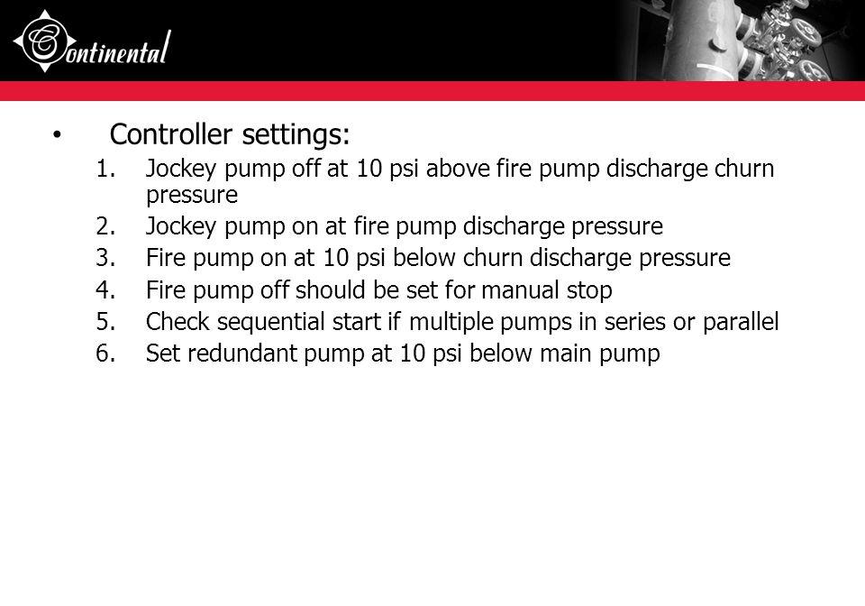 Controller settings: Jockey pump off at 10 psi above fire pump discharge churn pressure. Jockey pump on at fire pump discharge pressure.