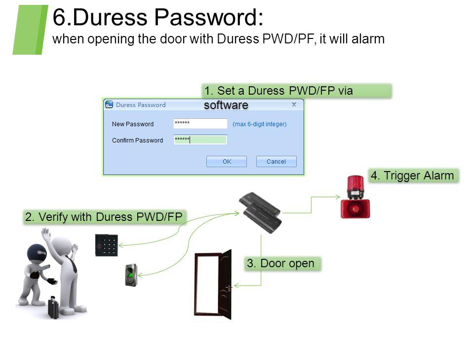 6.Duress Password: when opening the door with Duress PWD/PF, it will alarm. 1. Set a Duress PWD/FP via software.