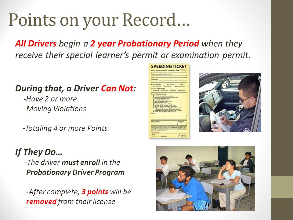 Points on your Record… All Drivers begin a 2 year Probationary Period when they receive their special learner's permit or examination permit.
