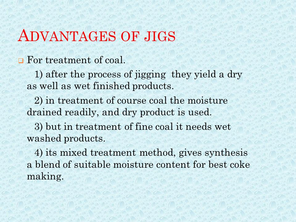 Advantages of jigs For treatment of coal.