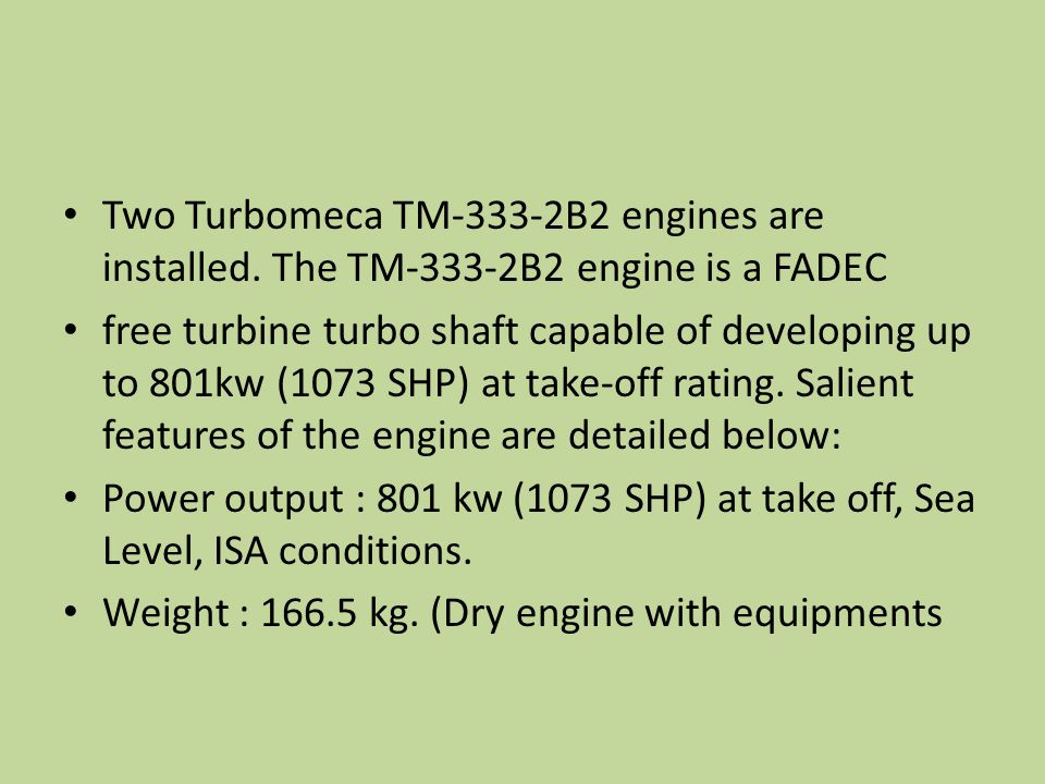 Two Turbomeca TM-333-2B2 engines are installed