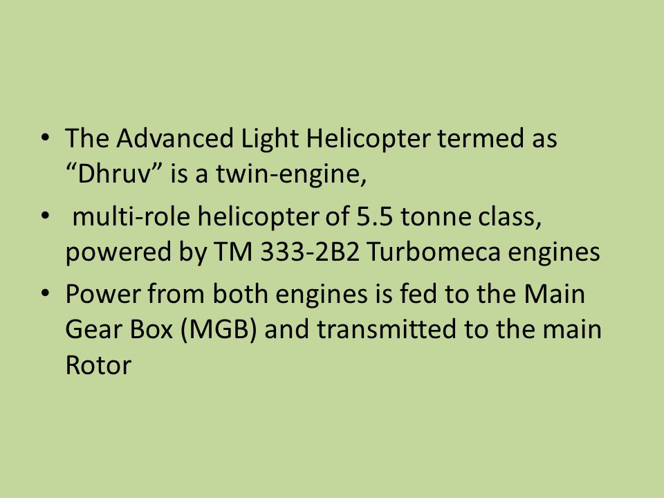 The Advanced Light Helicopter termed as Dhruv is a twin-engine,
