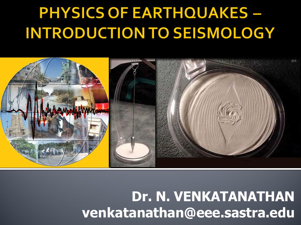 PHYSICS OF EARTHQUAKES – INTRODUCTION TO SEISMOLOGY