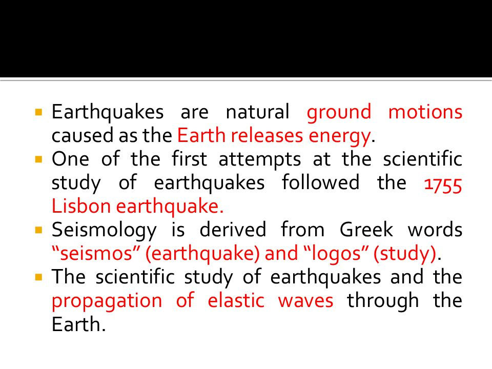 Earthquakes are natural ground motions caused as the Earth releases energy.