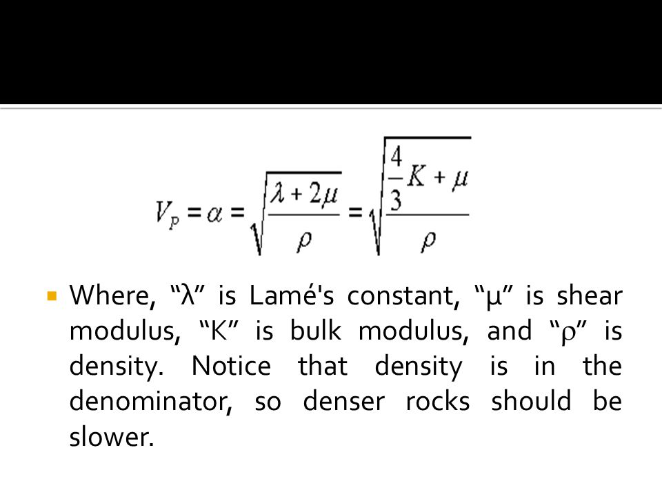 Where, λ is Lamé s constant, μ is shear modulus, K is bulk modulus, and  is density.