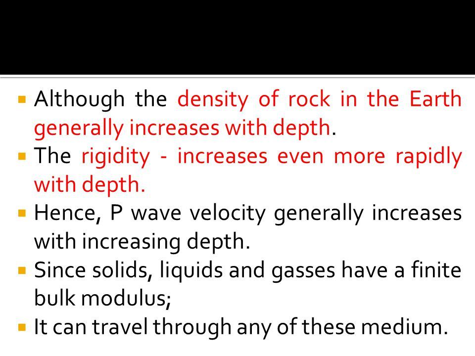 Although the density of rock in the Earth generally increases with depth.
