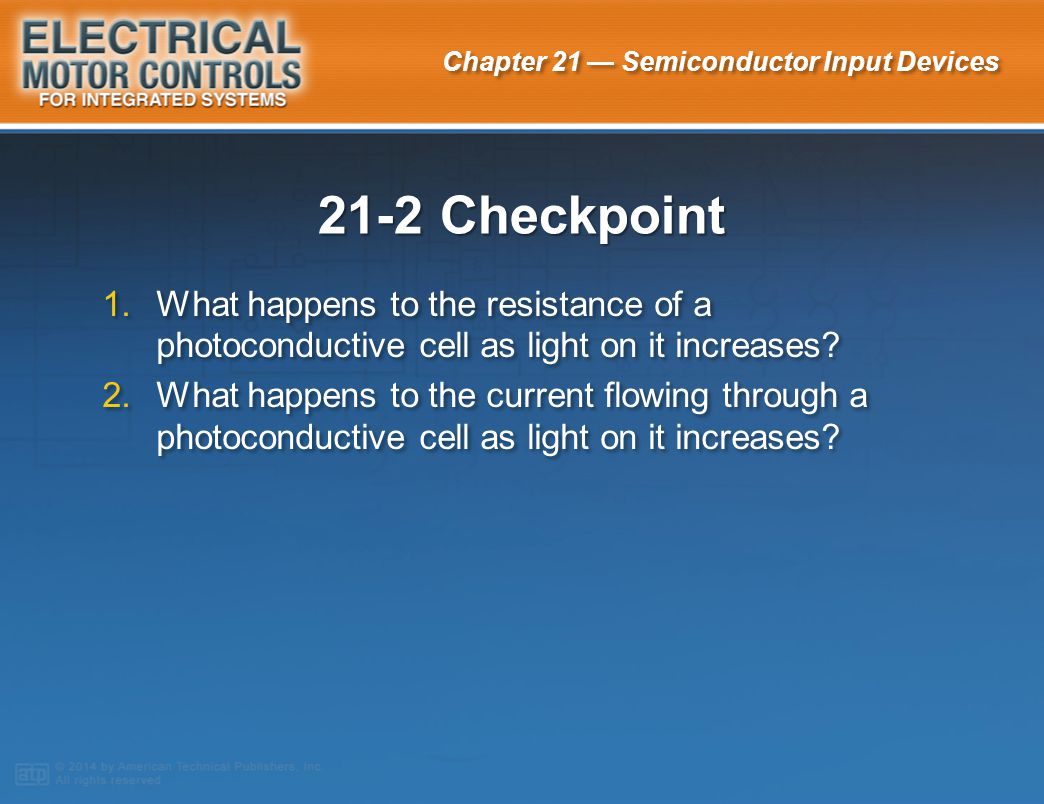 21-2 Checkpoint What happens to the resistance of a photoconductive cell as light on it increases