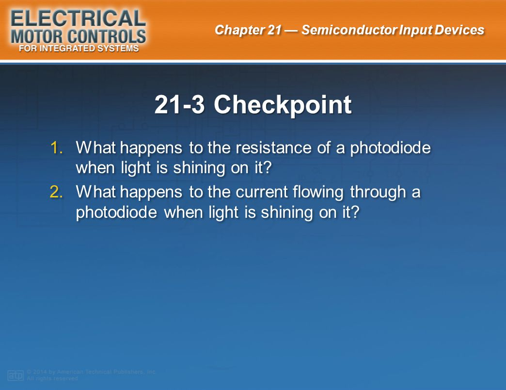 21-3 Checkpoint What happens to the resistance of a photodiode when light is shining on it