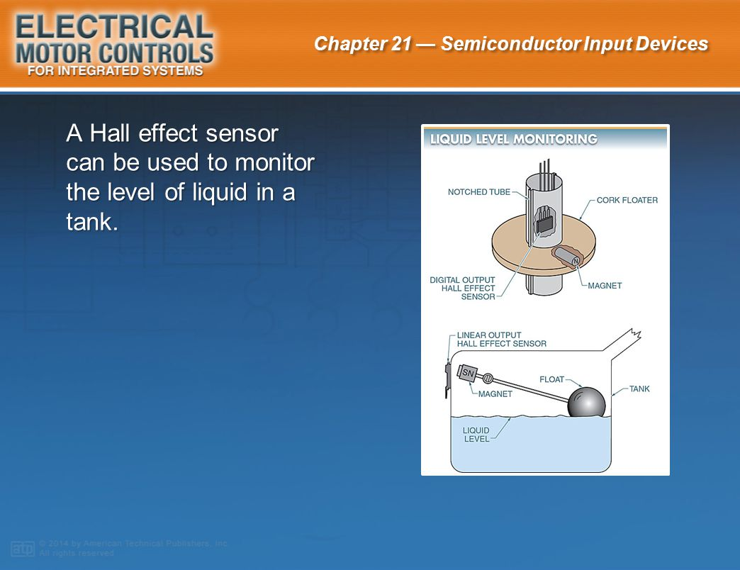 A Hall effect sensor can be used to monitor the level of liquid in a tank.