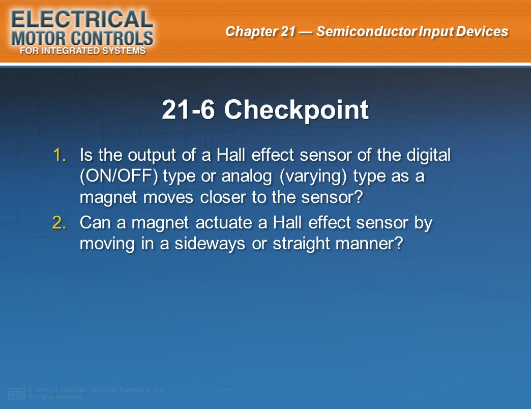 21-6 Checkpoint Is the output of a Hall effect sensor of the digital (ON/OFF) type or analog (varying) type as a magnet moves closer to the sensor