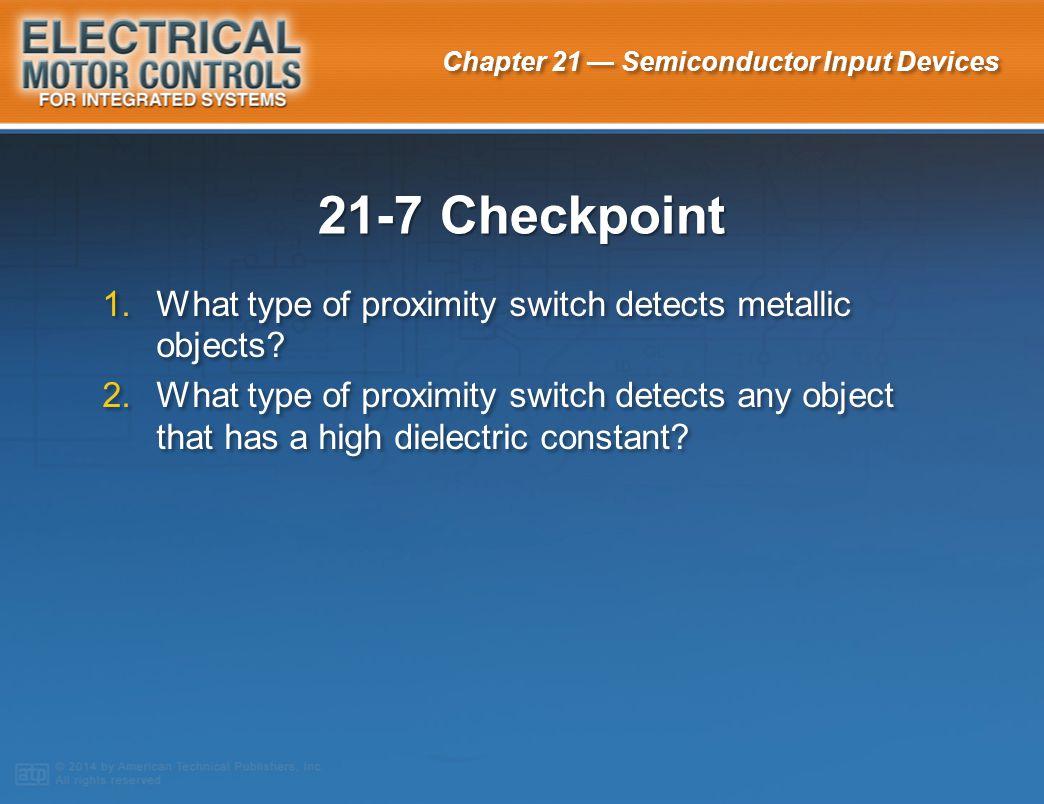 21-7 Checkpoint What type of proximity switch detects metallic objects