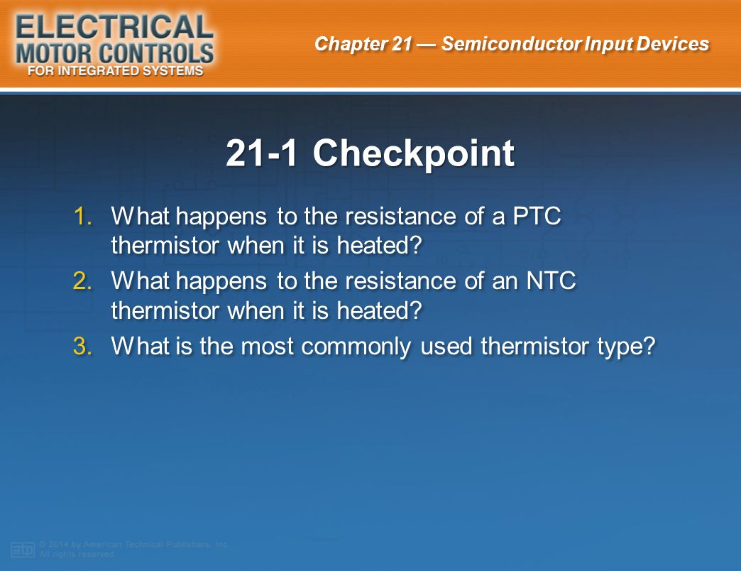 21-1 Checkpoint What happens to the resistance of a PTC thermistor when it is heated