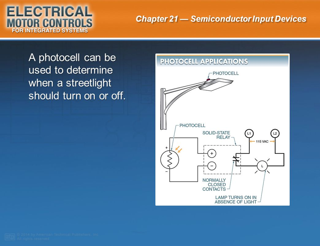 A photocell can be used to determine when a streetlight should turn on or off.