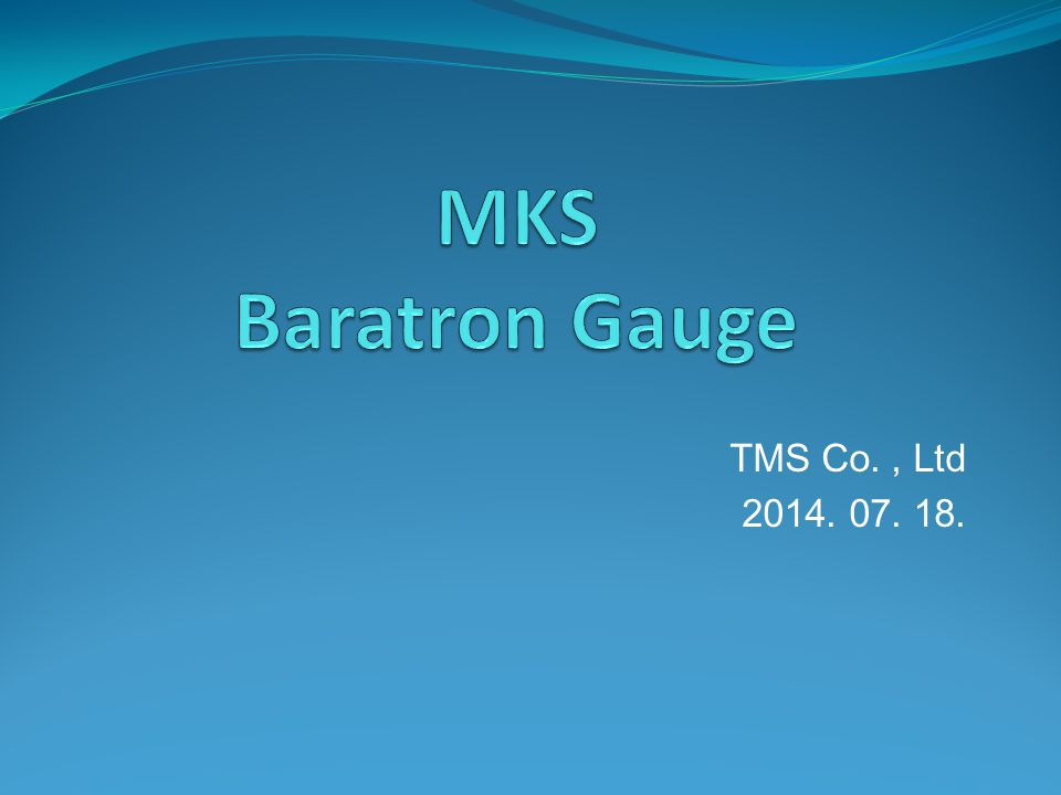 MKS Baratron Gauge TMS Co. , Ltd 2014. 07. 18.