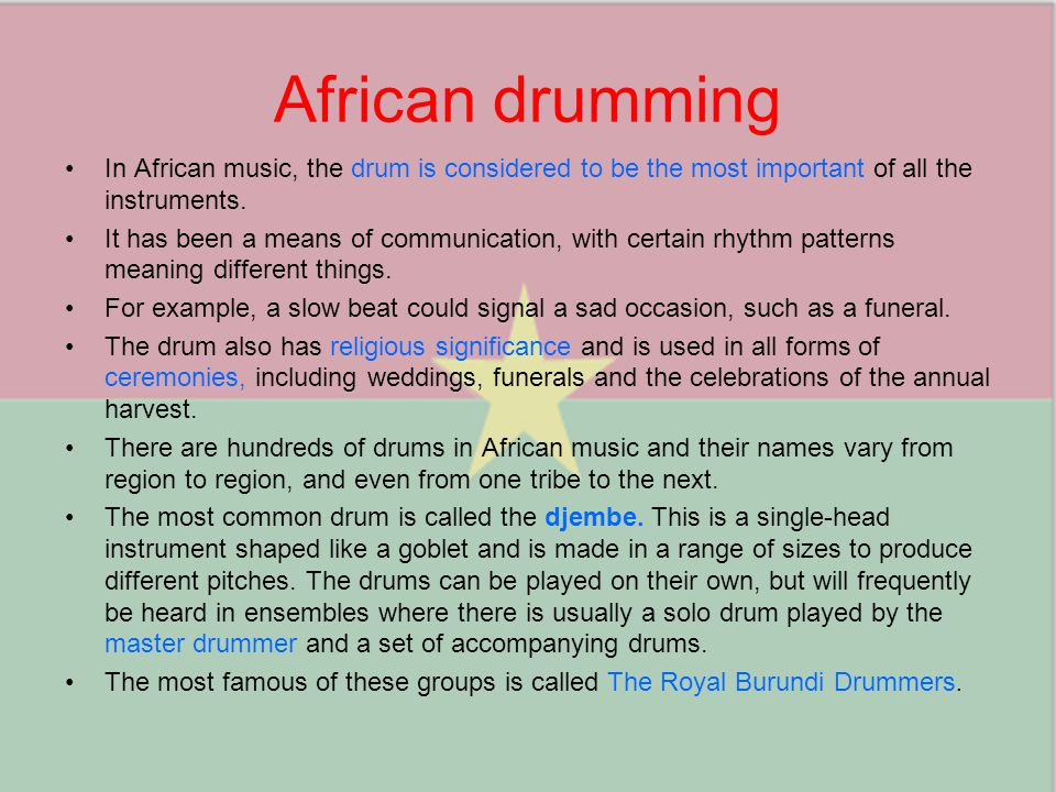 African drumming In African music, the drum is considered to be the most important of all the instruments.