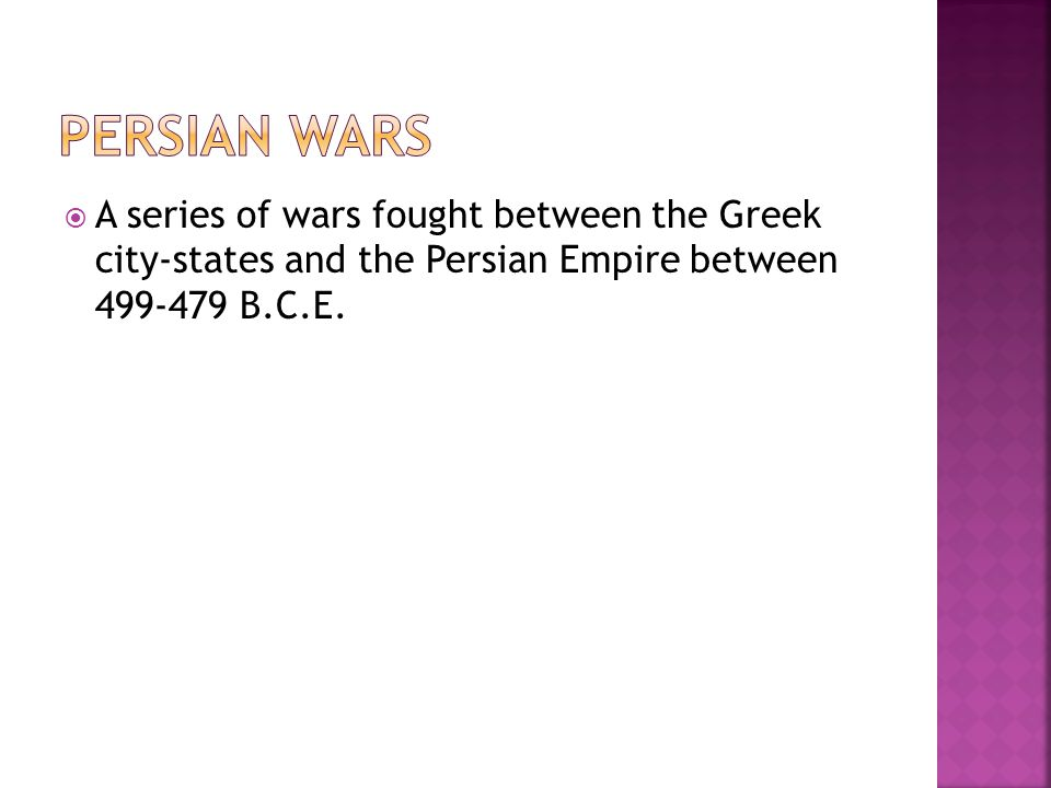 Persian wars A series of wars fought between the Greek city-states and the Persian Empire between 499-479 B.C.E.