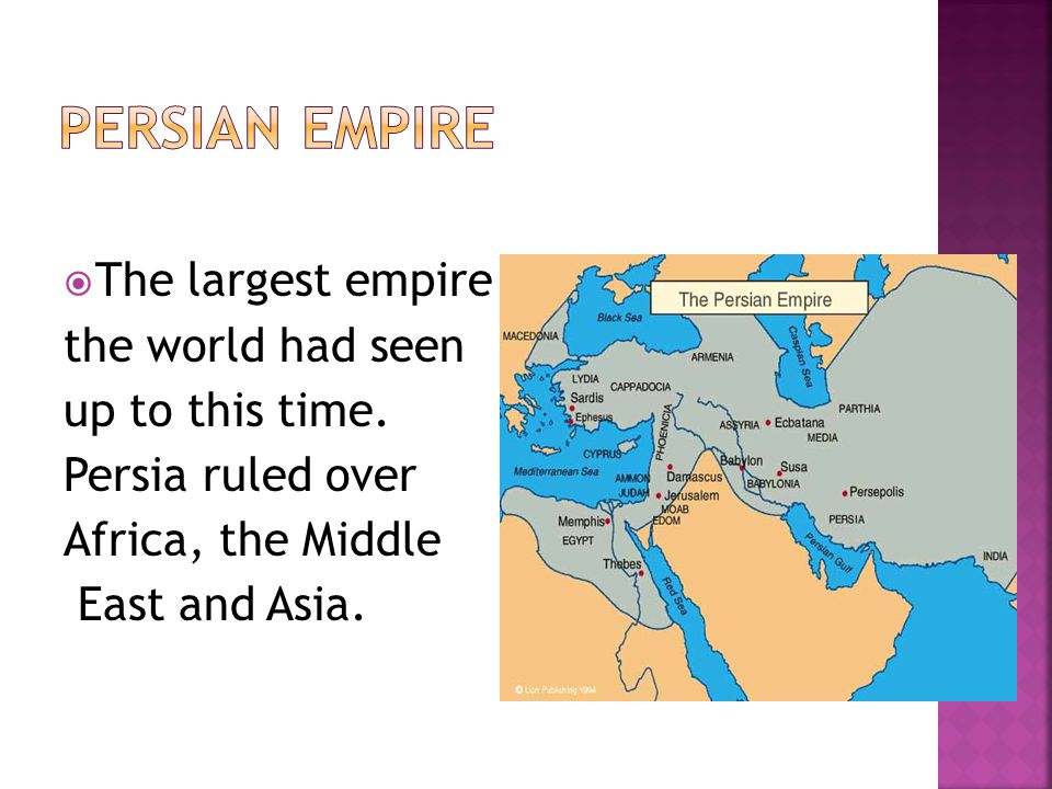 Persian empire The largest empire the world had seen up to this time.