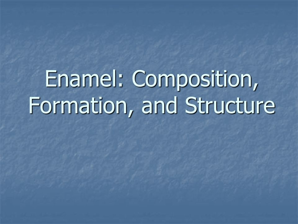 Enamel: Composition, Formation, and Structure
