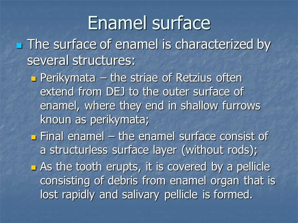 Enamel surface The surface of enamel is characterized by several structures: