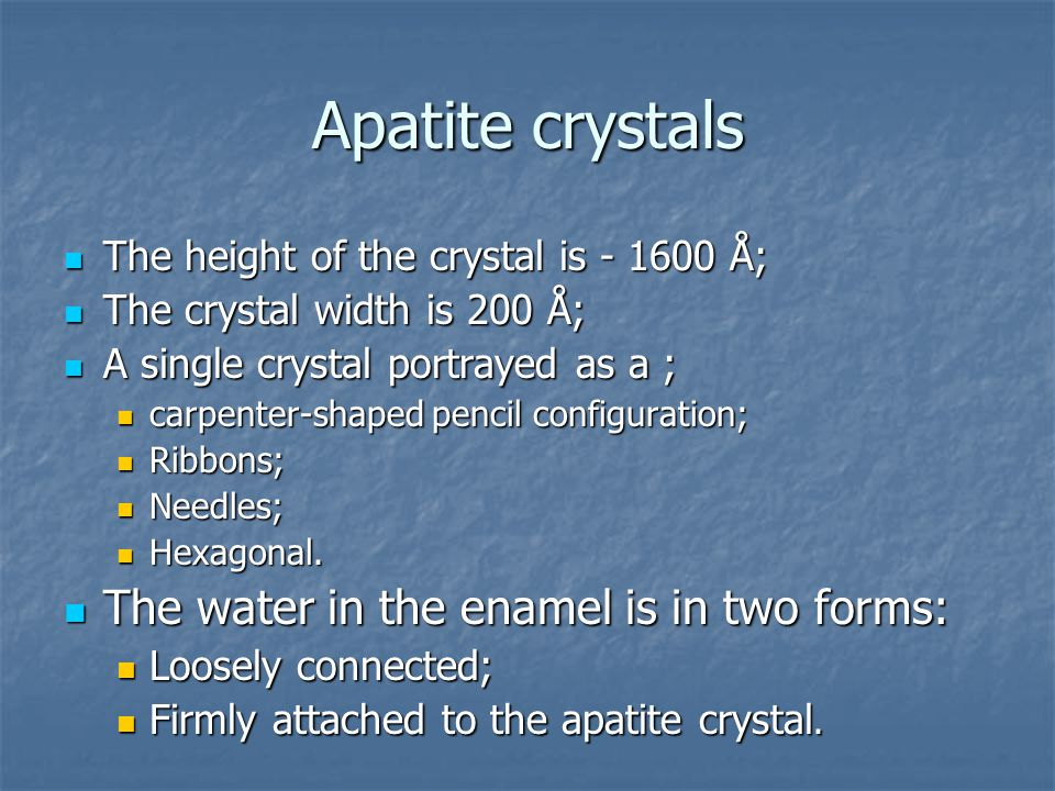 Аpatite crystals The water in the enamel is in two forms: