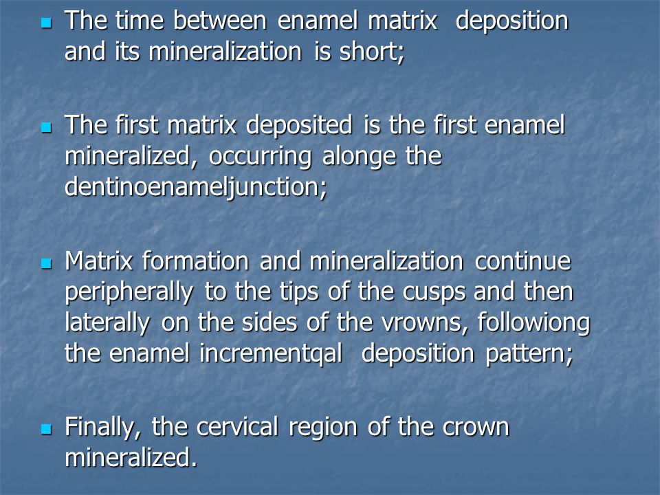 The time between enamel matrix deposition and its mineralization is short;
