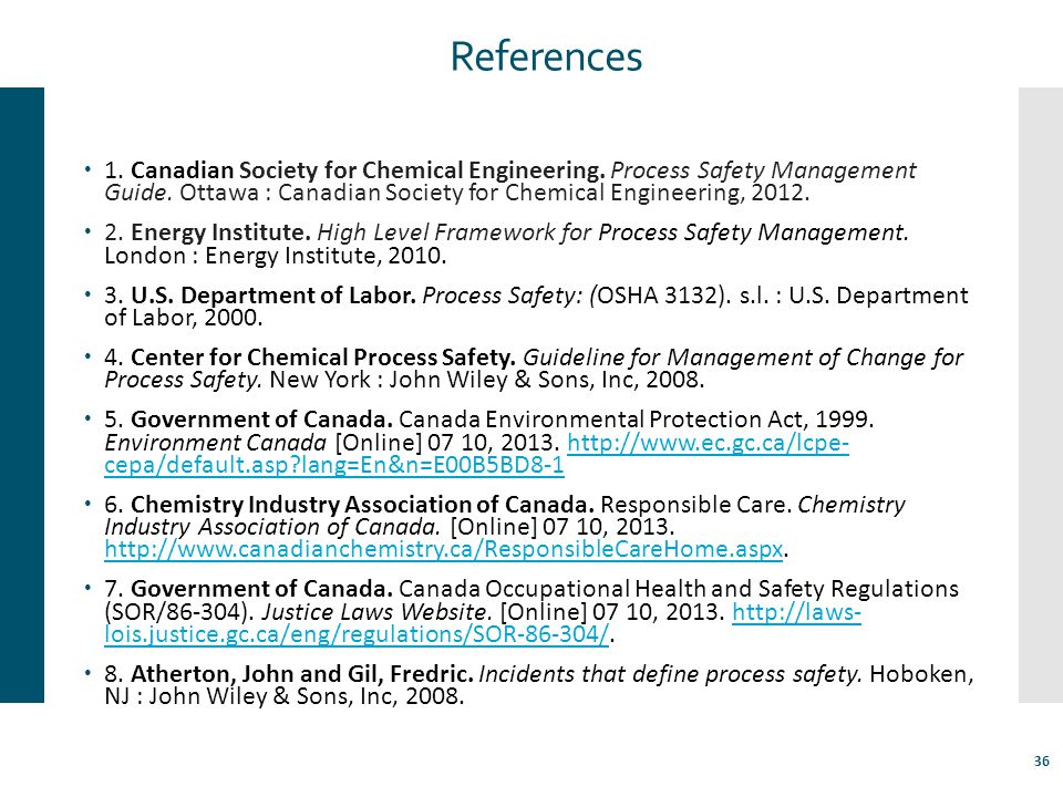 References 1. Canadian Society for Chemical Engineering. Process Safety Management Guide. Ottawa : Canadian Society for Chemical Engineering, 2012.