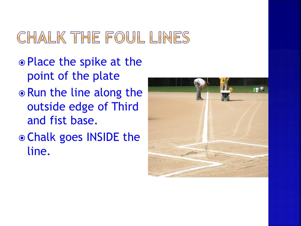 Chalk the Foul Lines Place the spike at the point of the plate