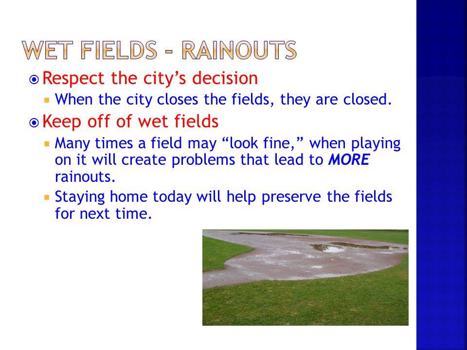 Wet Fields - Rainouts Respect the city's decision