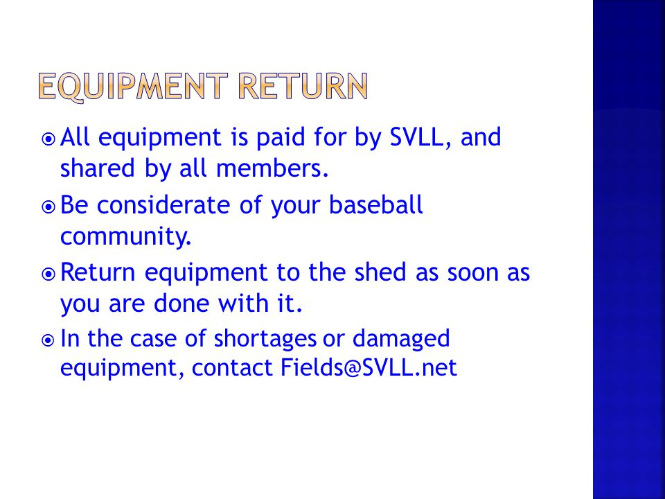 Equipment Return All equipment is paid for by SVLL, and shared by all members. Be considerate of your baseball community.