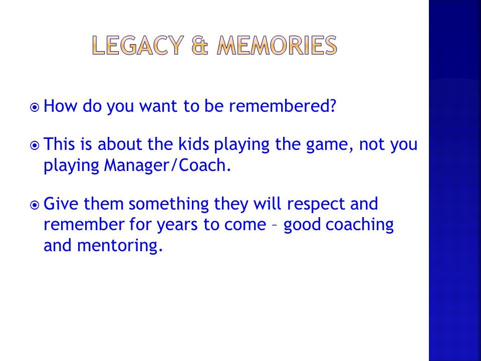 LEGACY & MEMORIES How do you want to be remembered