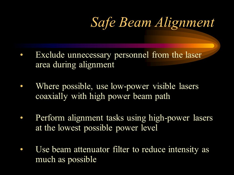 Safe Beam Alignment Exclude unnecessary personnel from the laser area during alignment.