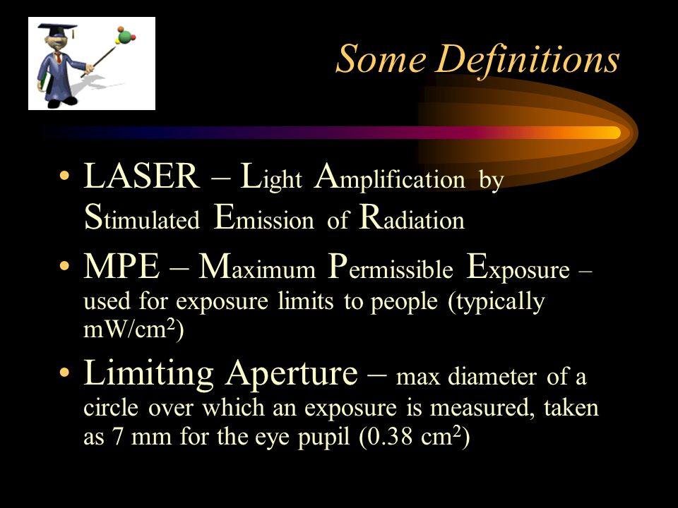 Some Definitions LASER – Light Amplification by Stimulated Emission of Radiation.
