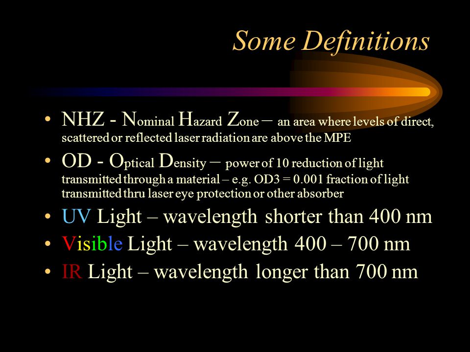 Some Definitions NHZ - Nominal Hazard Zone – an area where levels of direct, scattered or reflected laser radiation are above the MPE.