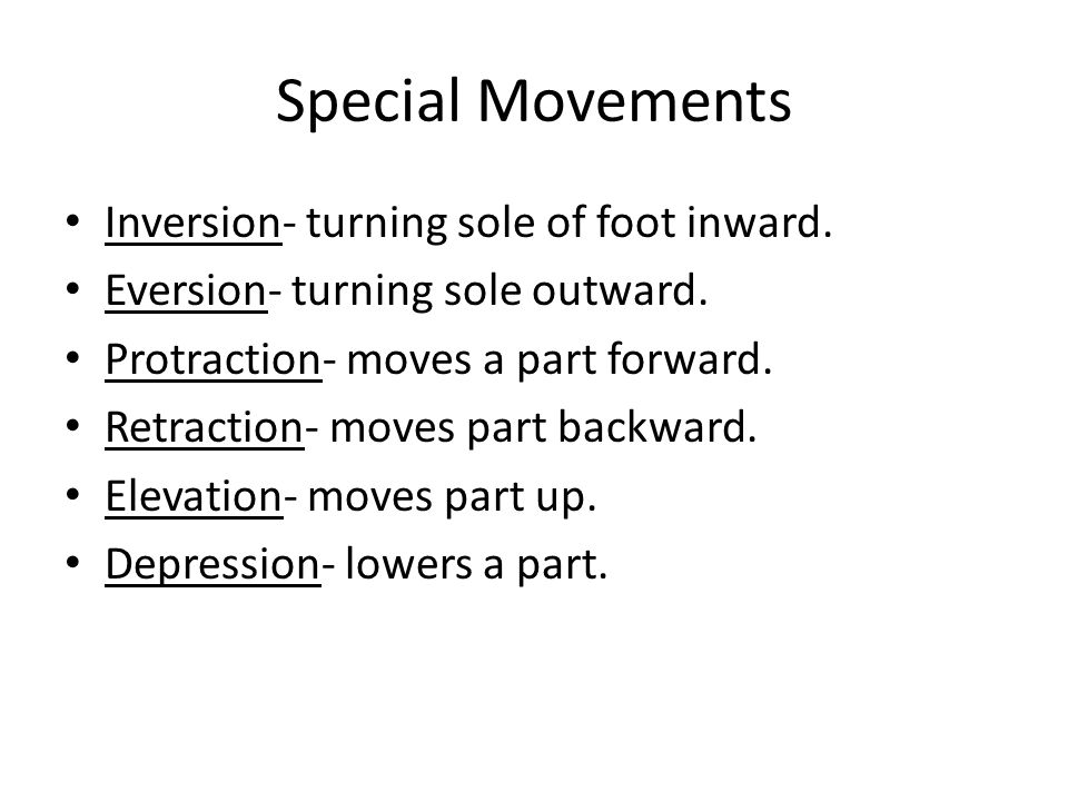 Special Movements Inversion- turning sole of foot inward.
