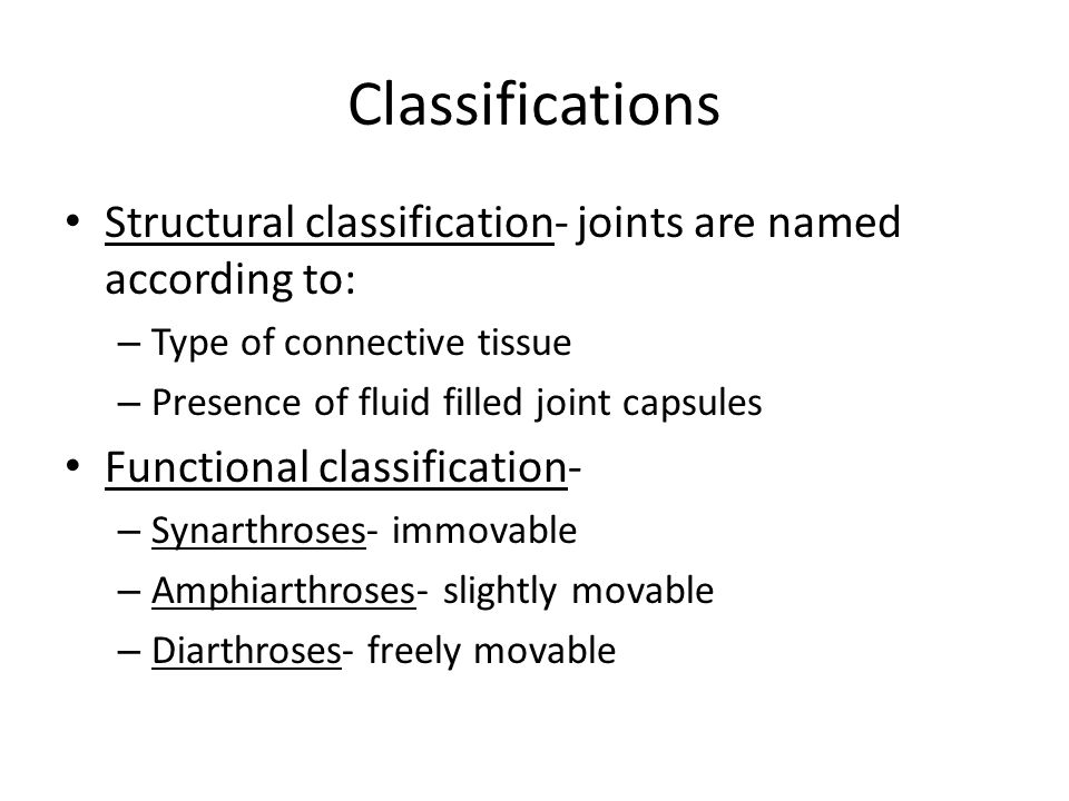 Classifications Structural classification- joints are named according to: Type of connective tissue.