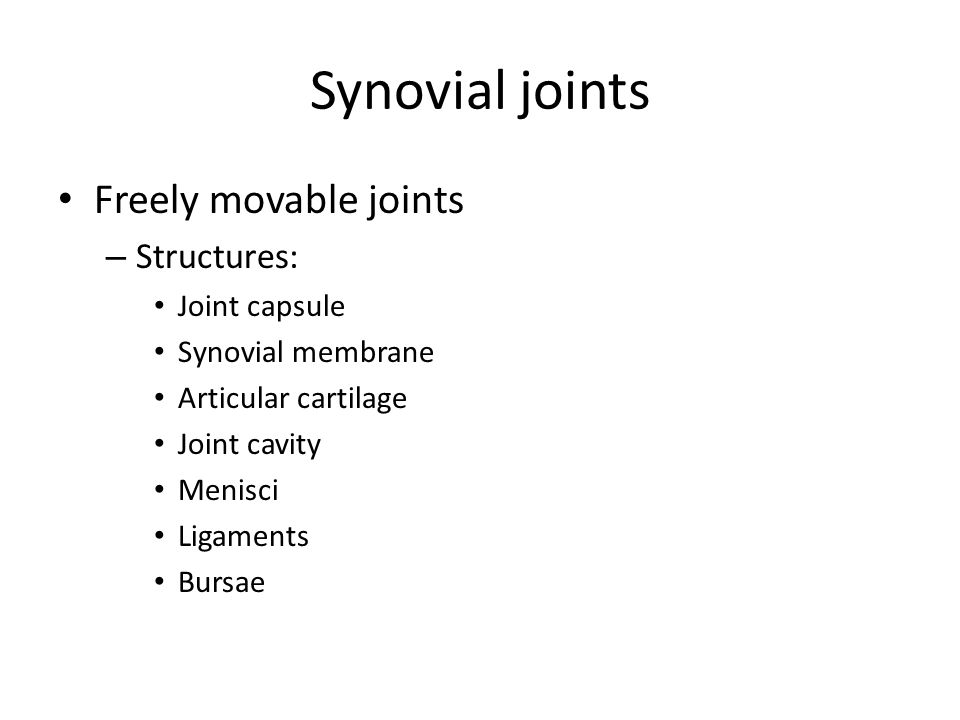 Synovial joints Freely movable joints Structures: Joint capsule