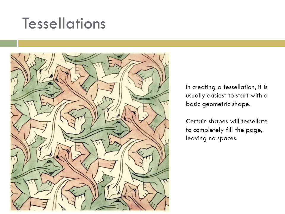 Tessellations In creating a tessellation, it is usually easiest to start with a basic geometric shape.