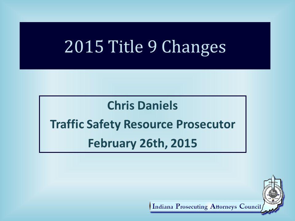 Chris Daniels Traffic Safety Resource Prosecutor February 26th, 2015