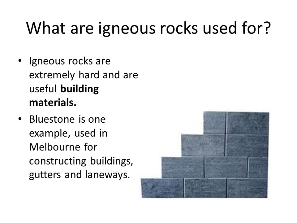 What are igneous rocks used for