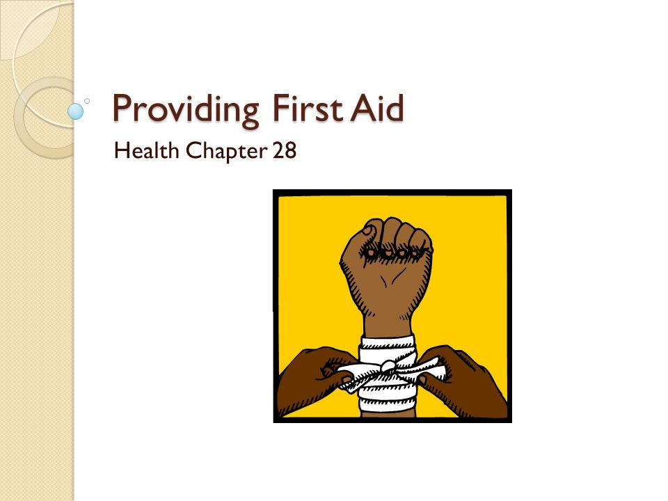 Providing First Aid Health Chapter 28