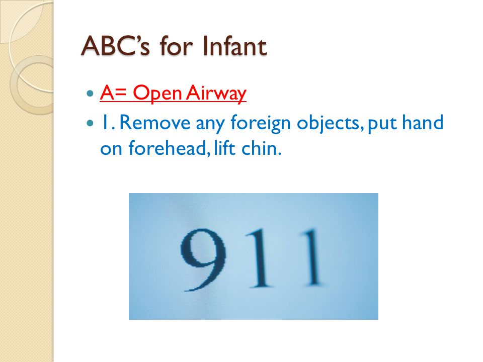 ABC's for Infant A= Open Airway