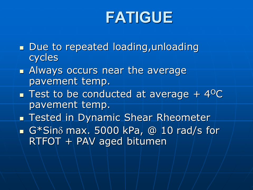 FATIGUE Due to repeated loading,unloading cycles