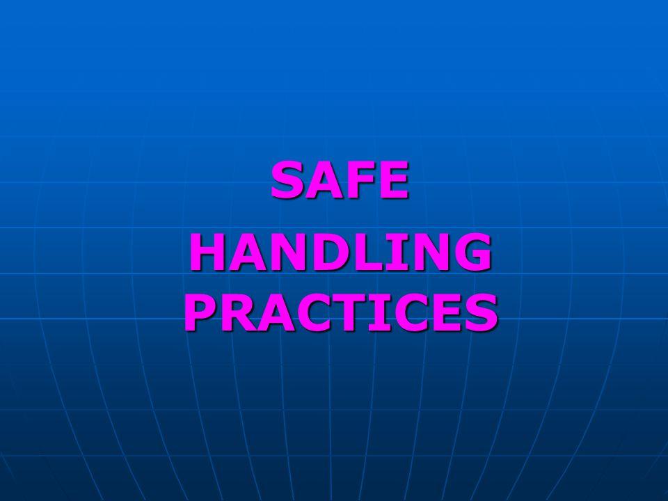 SAFE HANDLING PRACTICES