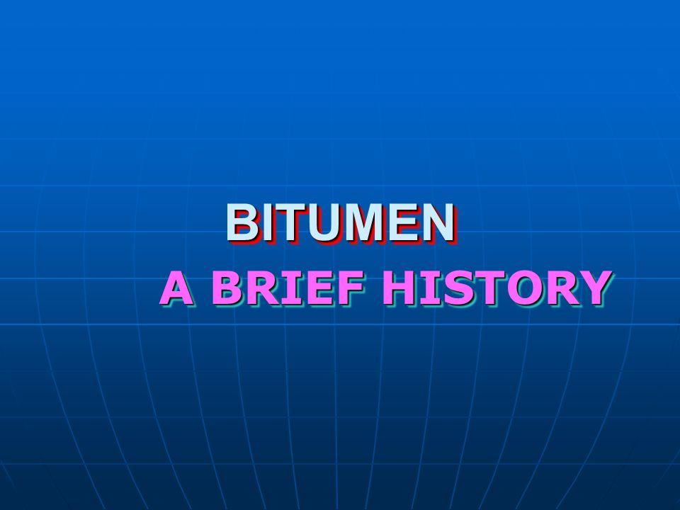 BITUMEN A BRIEF HISTORY