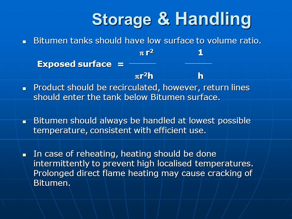 Storage & Handling Bitumen tanks should have low surface to volume ratio. p r2 1. Exposed surface =