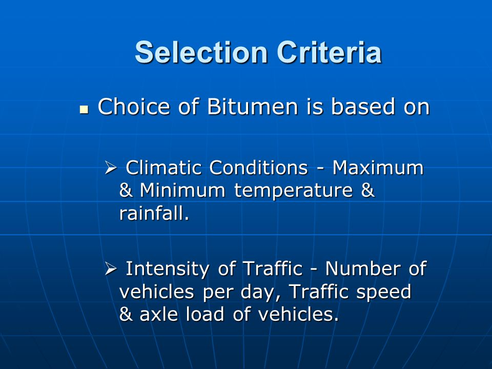 Selection Criteria Choice of Bitumen is based on