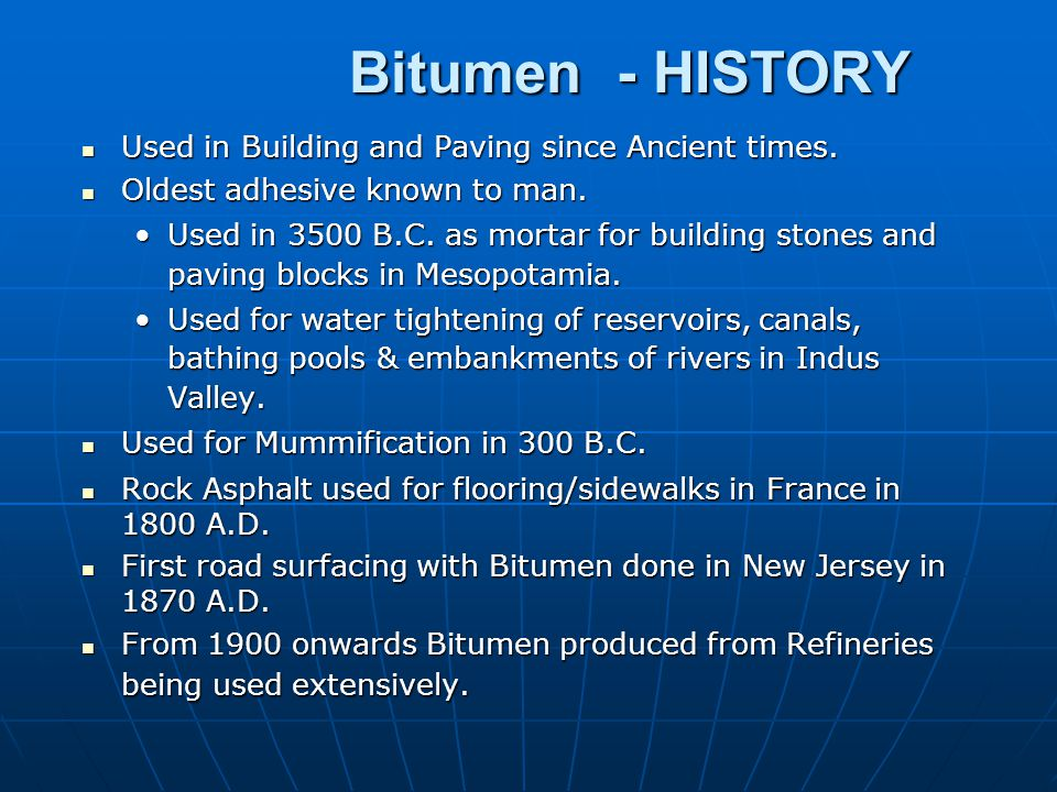 Bitumen - HISTORY Used in Building and Paving since Ancient times.